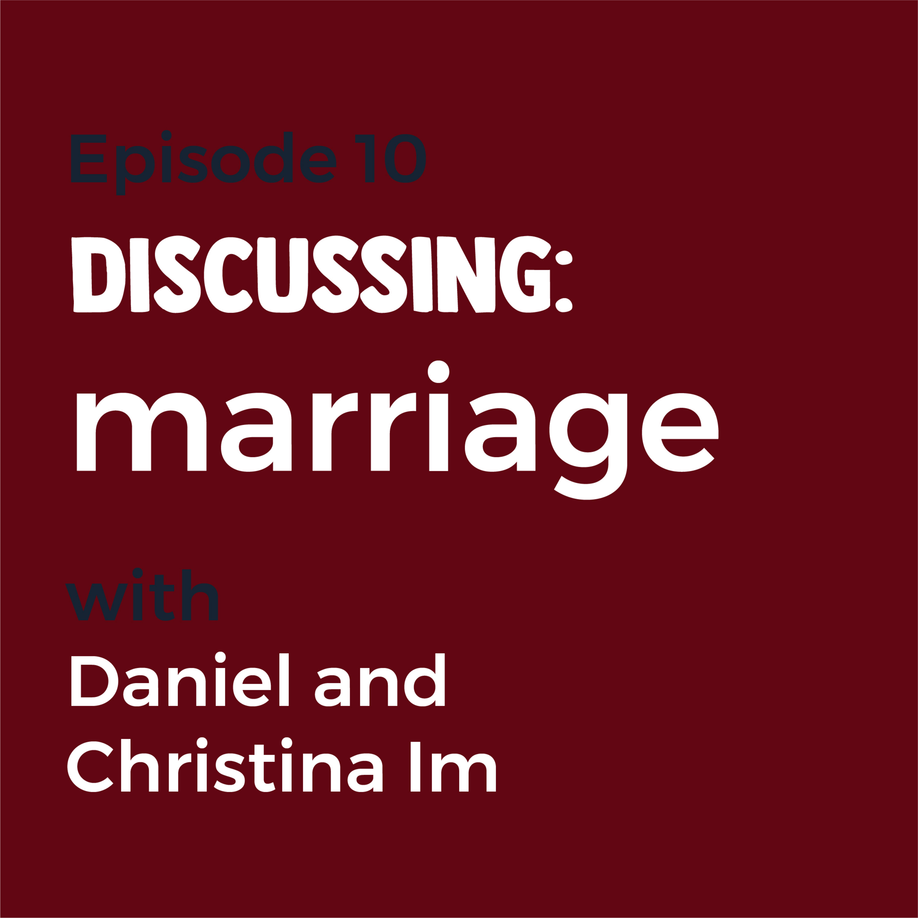 Episode 10 - Marriage, Relationships and Sex with Christina and Daniel Im
