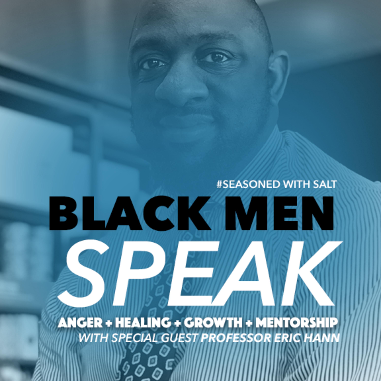 Black Men Speak: Anger + Healing + Growth + Mentorship