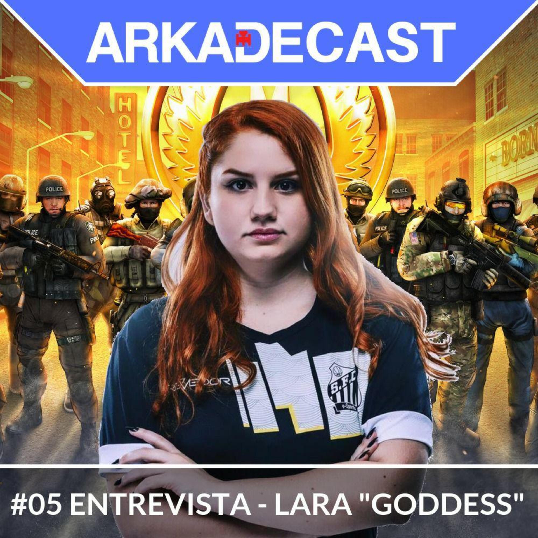 """Arkade Cast 05 - Entrevista Lara """"Goddess"""""""