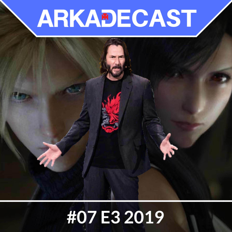 Arkade Cast 07 - E3 2019