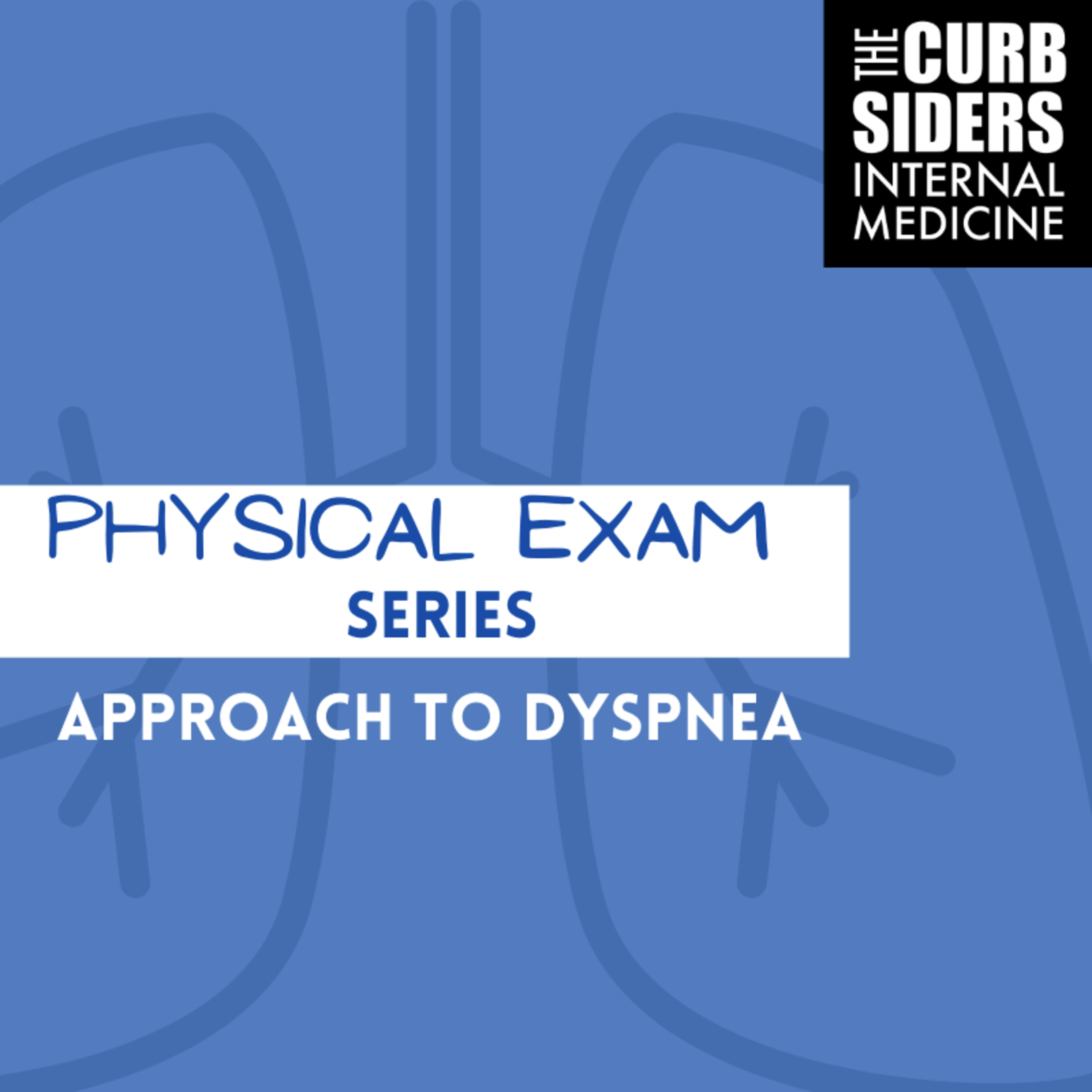 #236 Physical Exam Series: Approach to Shortness of Breath