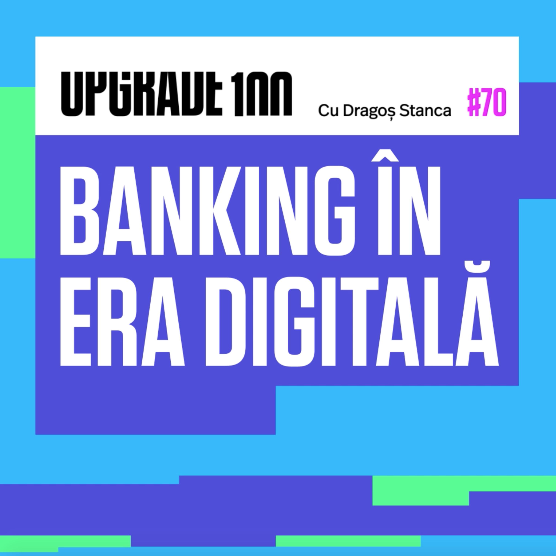 #70 DIGITALIZAREA BANKINGULUI vs. BIG TECH. Doi lideri ai ING Bank și Microsoft, despre viitorul sistemului financiar-bancar.