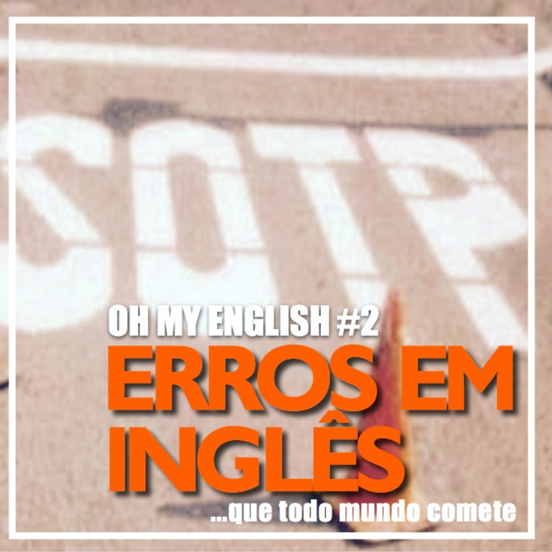 Oh My English #2: Erros em inglês