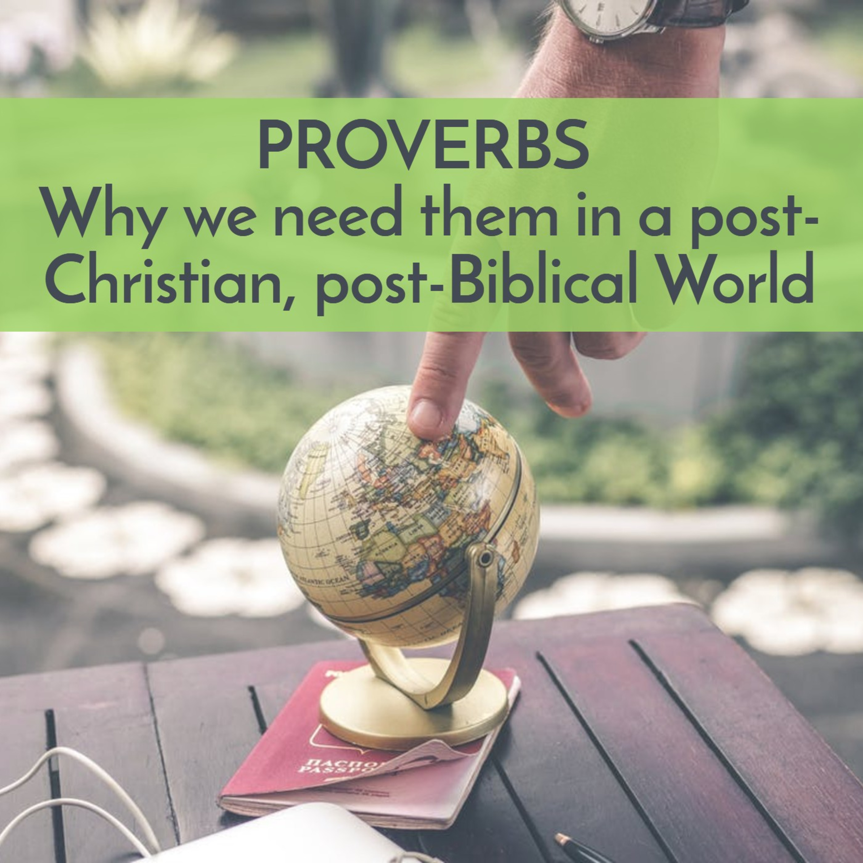 Proverbs, part one: WHY we need it in our post-Christian, post-Biblical world