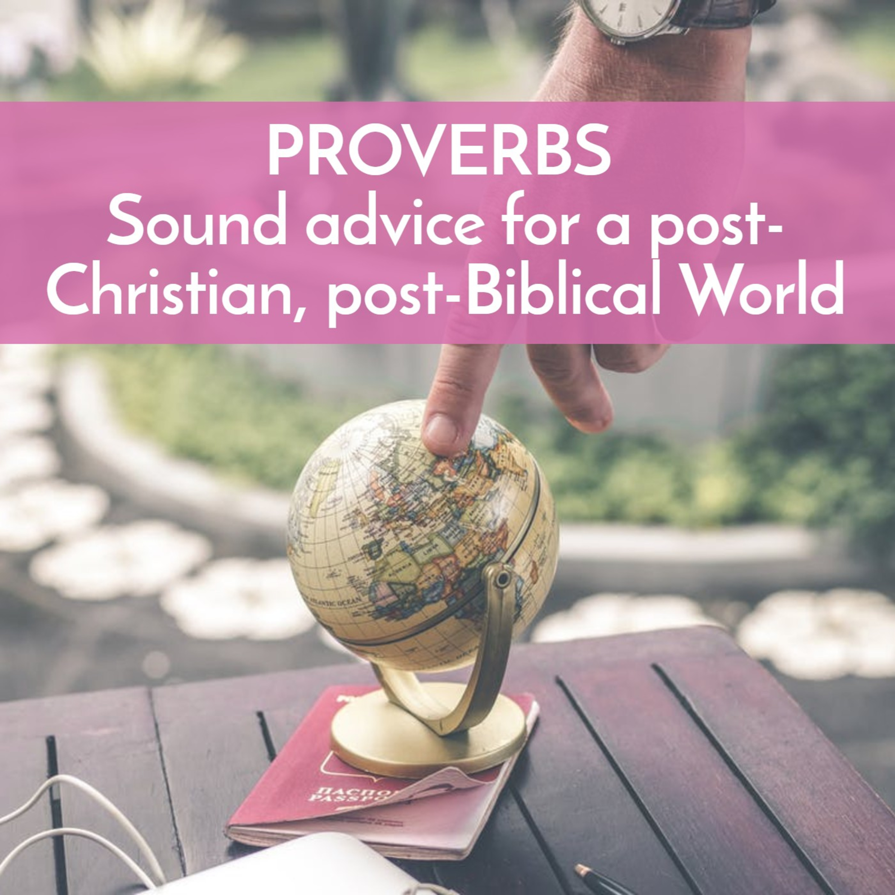 Proverbs, part 2: Practical advice for a post-Christian, post-Biblical world