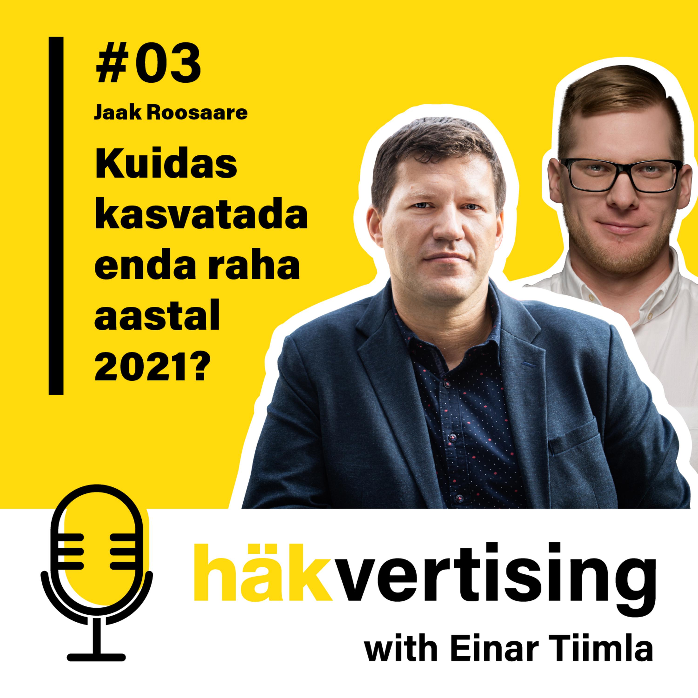 Häkvertising podcast #03 – Jaak Roosaare – Kuidas kasvatada enda raha aastal 2021?
