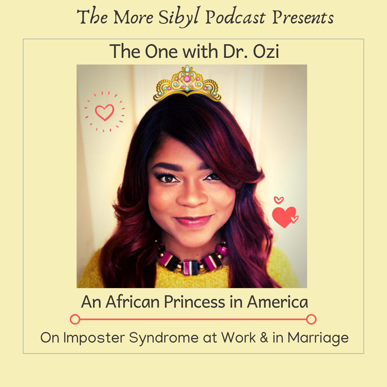 아프리카 공주| The One with Dr. Ozi: An African Princess in America – On Imposter Syndrome at Work and in Marriage: Episode 16 (2019)