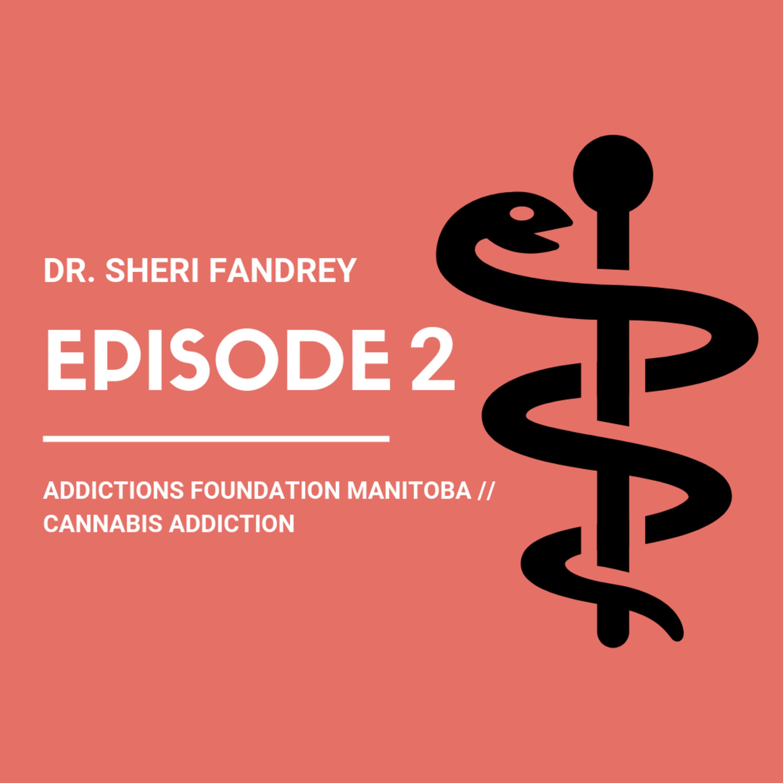Dr. Sheri Fandrey and Cannabis Addiction
