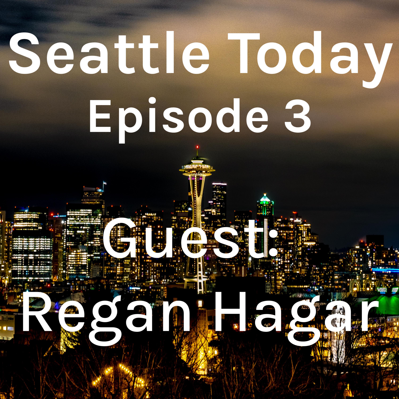 Seattle Today Episode 3 - Regan Hagar
