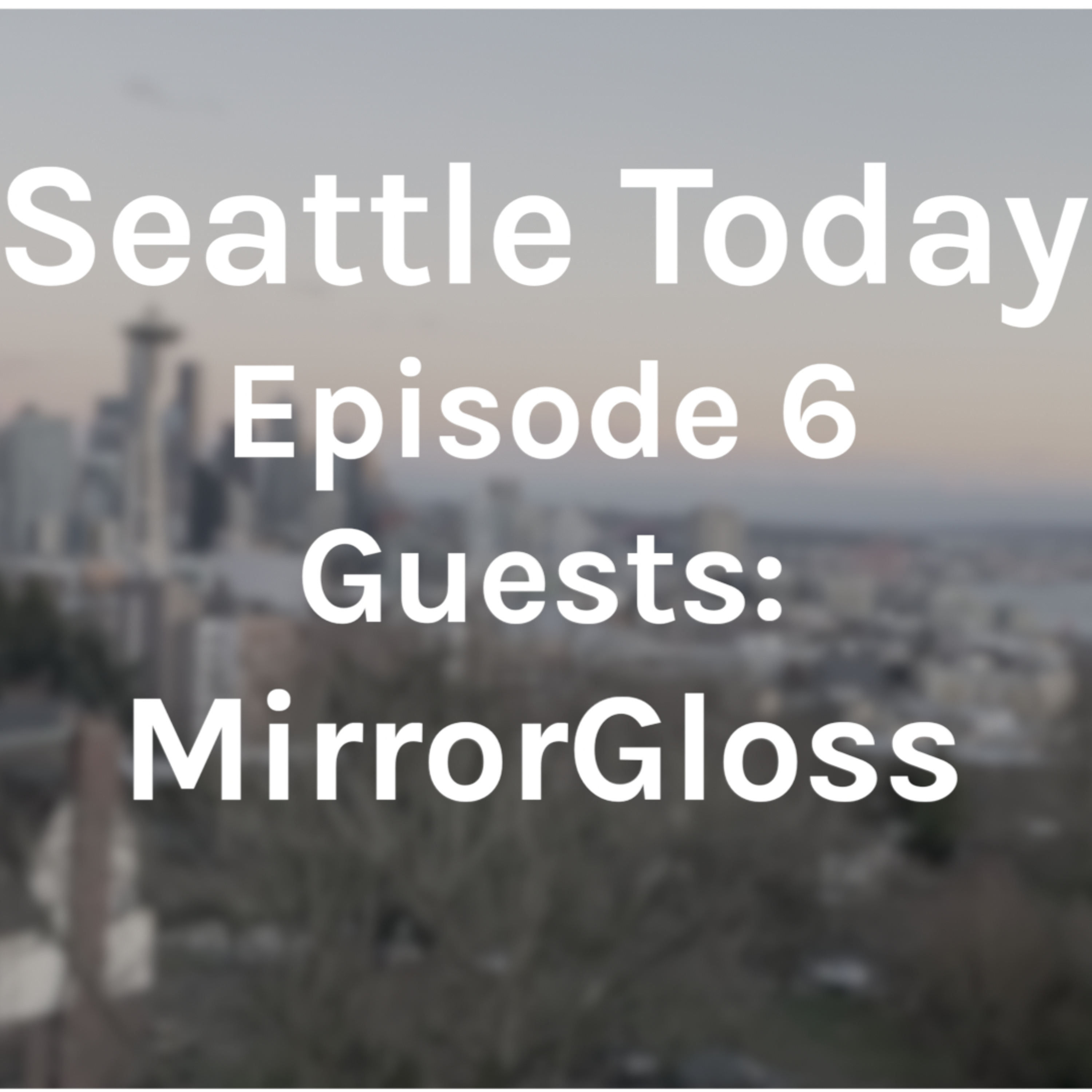 Seattle Today - Episode 6 - Guests - MirrorGloss
