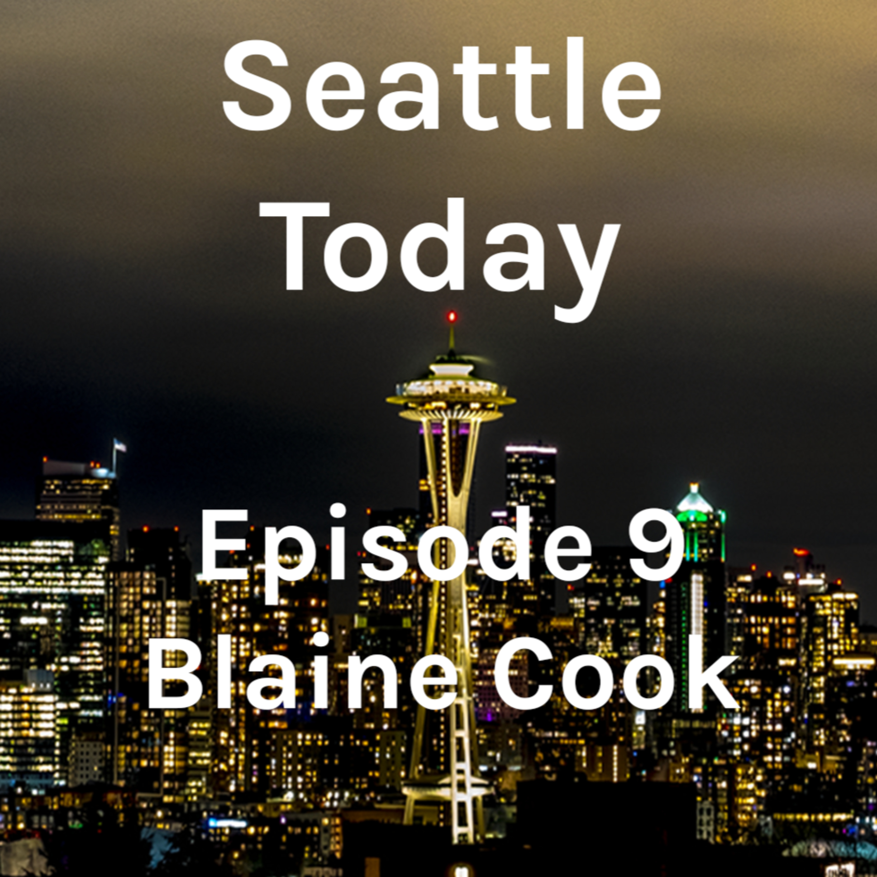 Seattle Today Episode 9 - Blaine Cook