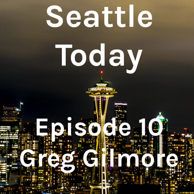 Seattle Today - Episode 10 - Greg Gilmore