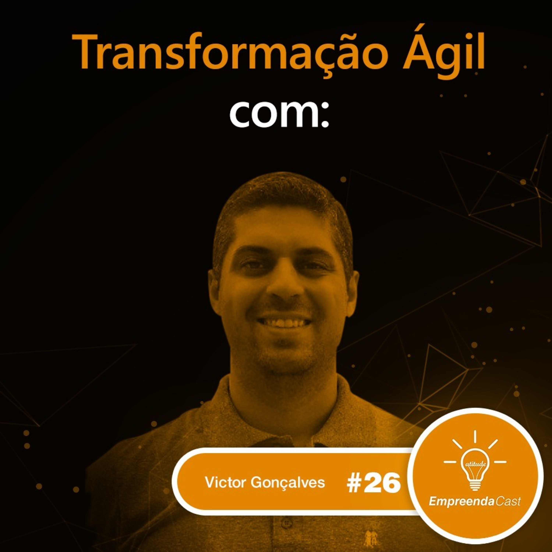 Transformação Ágil com: Victor Gonçalves | #EP26