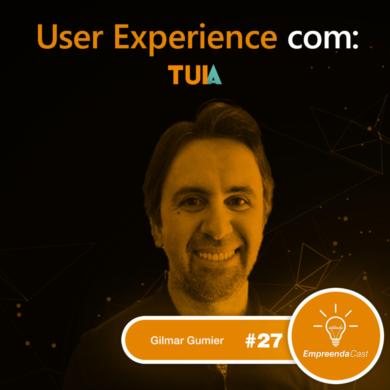 User Experience com: Tuia | Gilmar Gumier | #EP27