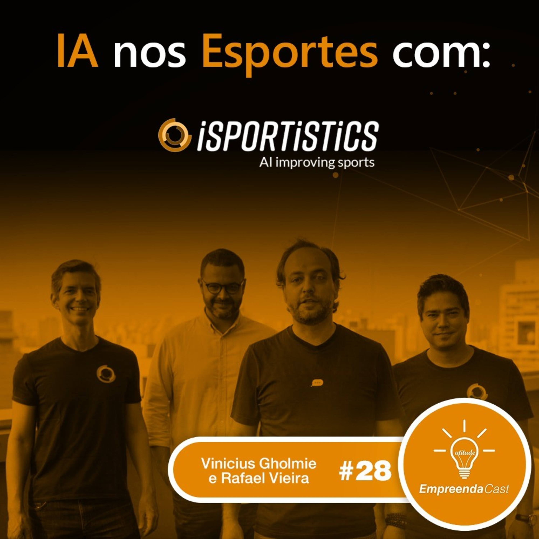 Inteligência Artificial nos Esportes com: iSPORTiSTiCS | Vinicius Gholmie e Rafael Vieira | #EP28