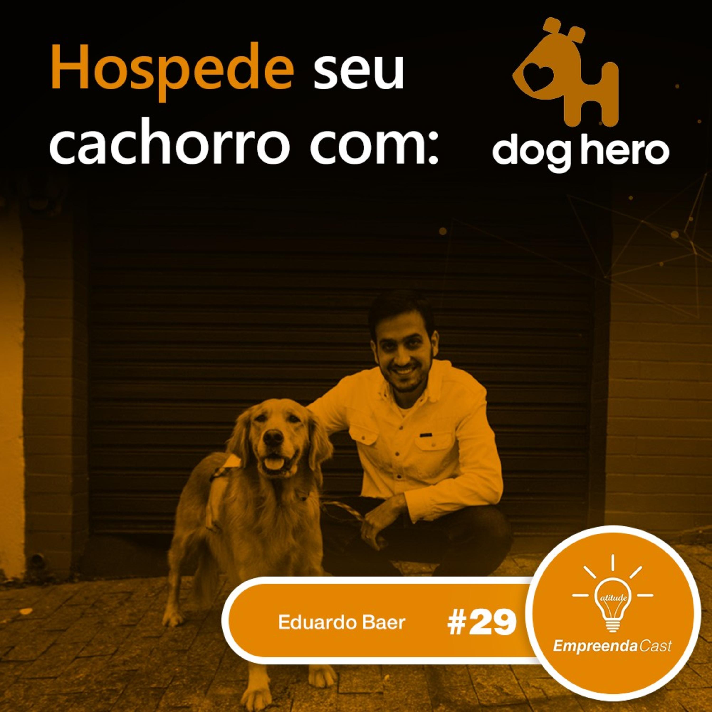 Hospede seu cachorro com: Doghero | Eduardo Baer | #EP29