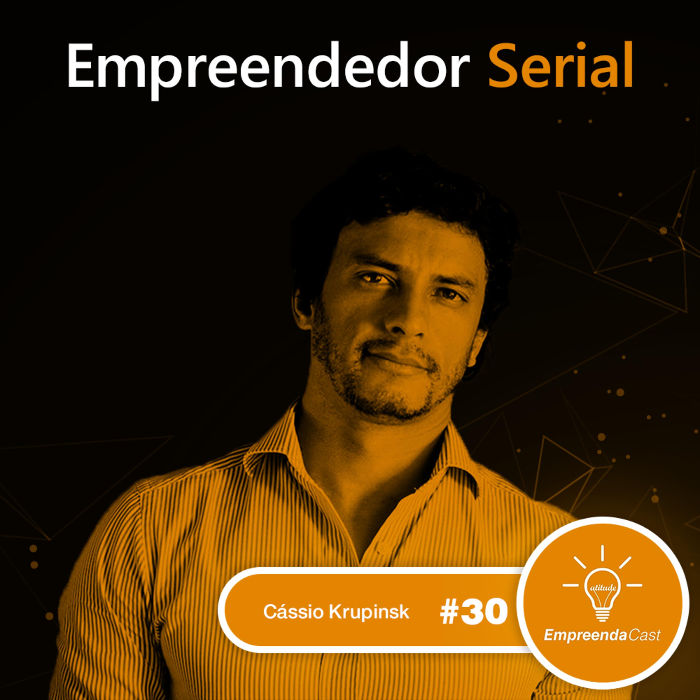 Empreendedor Serial com: Cássio Krupinsky | #EP30