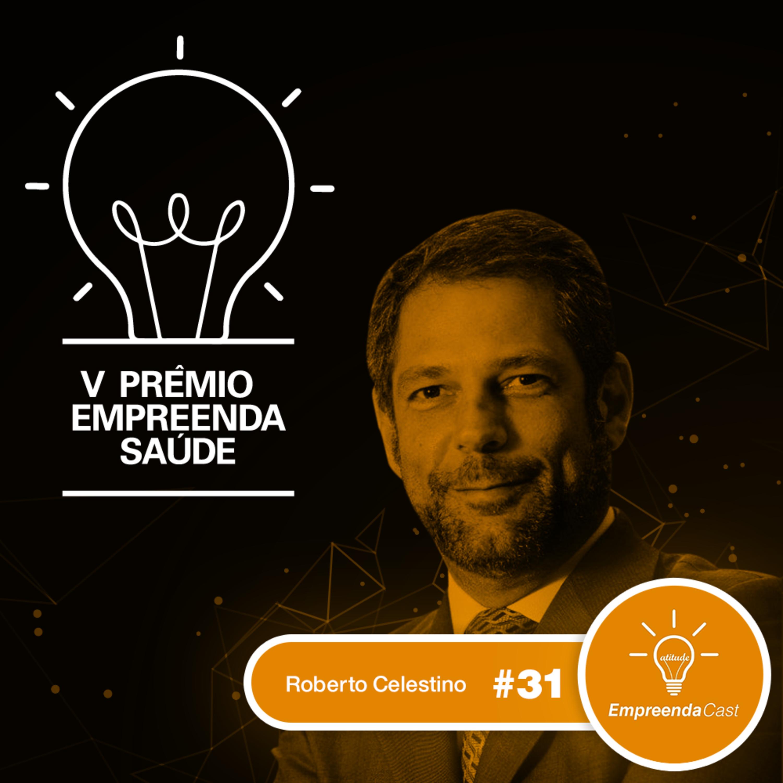 V Prêmio Empreenda Saúde 2019 com: Roberto Celestino | #EP31