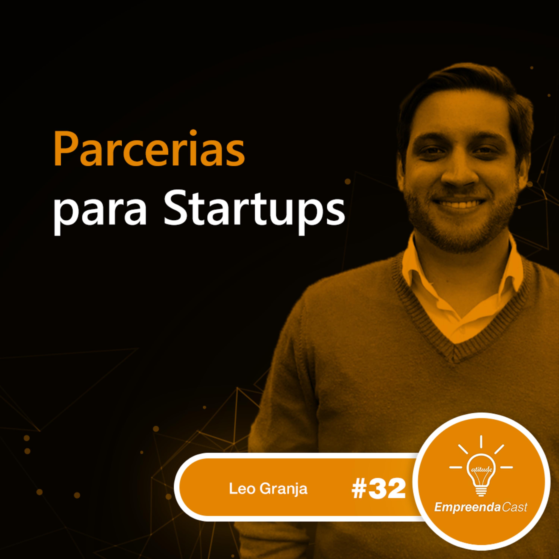 Parcerias para Startups com: Leonardo Granja | #EP32
