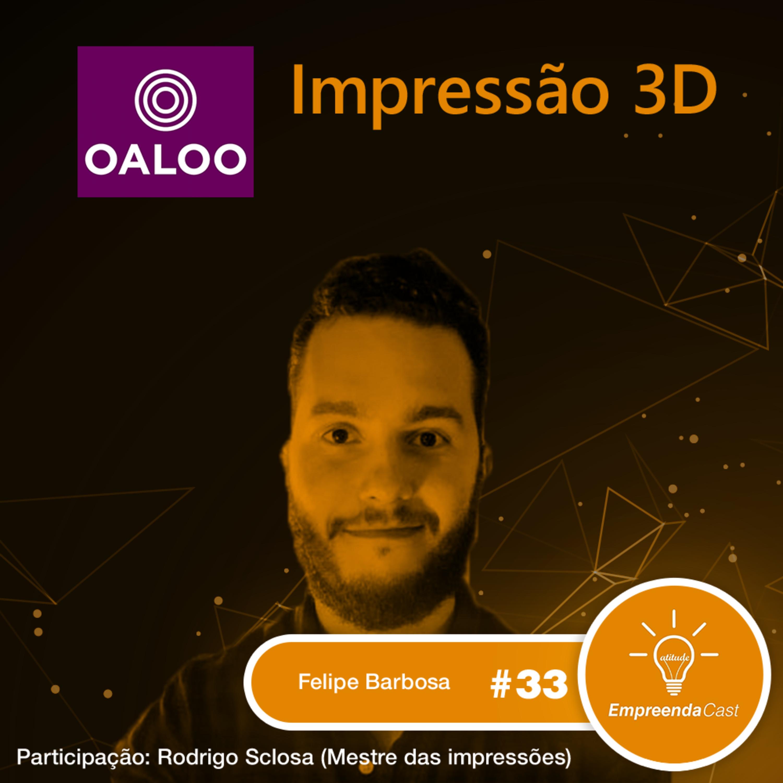 Impressão 3D com: Felipe Barbosa | OALOO | #EP33
