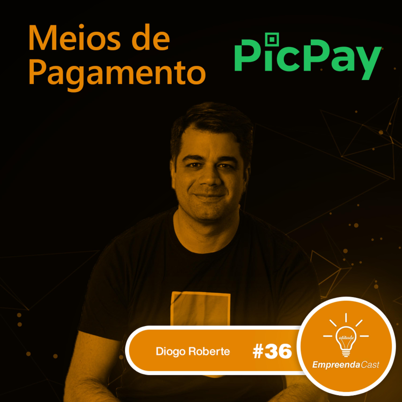 Meios de Pagamento com: Diogo Roberte | PicPay | #EP36