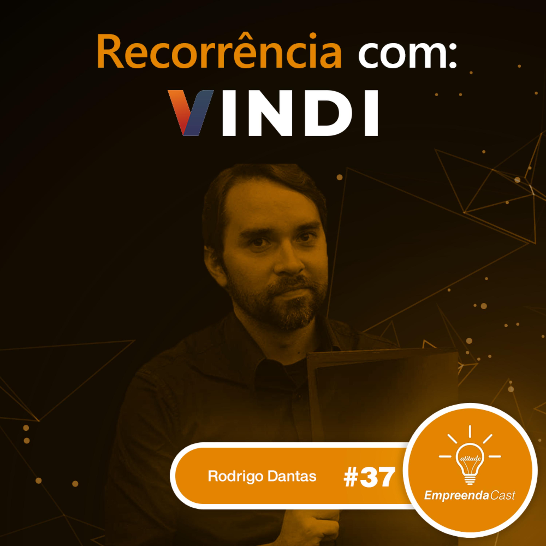 Recorrência com Rodrigo Dantas | Vindi | #EP37