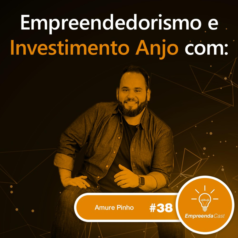 Empreendedorismo e Investimento Anjo com: Amure Pinho | ABStartups | #EP038