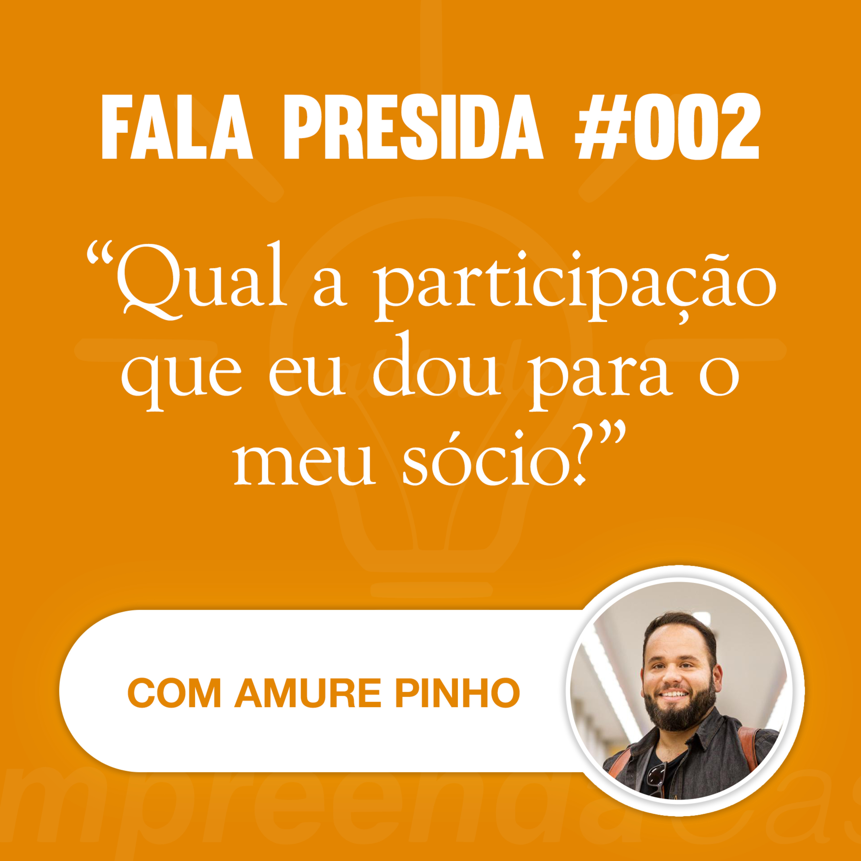 Qual a participação que dou para o meu sócio? Com: Amure Pinho | Fala Presida | #EP002