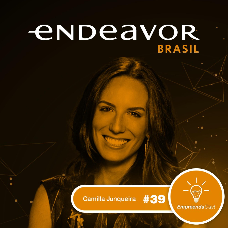 Endeavor Brasil com: Camilla Junqueira | #EP039