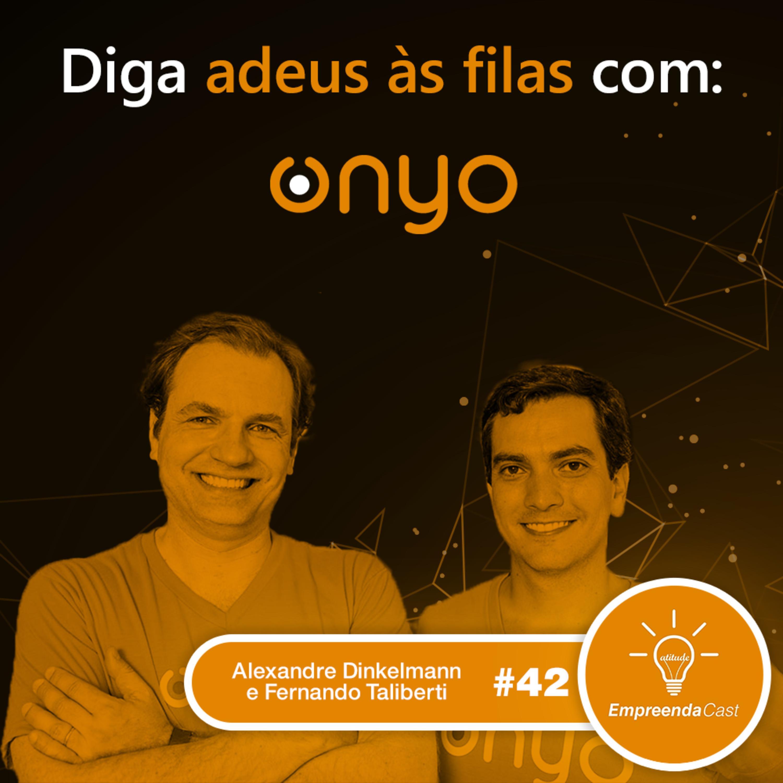 Diga adeus às filas com: Onyo | Alexandre Dinkelmann e Fernando Taliberti | #EP42