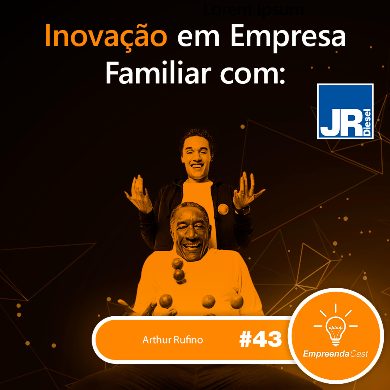 Inovação em Empresa Familiar com: Arthur Rufino | JR Diesel | #EP43