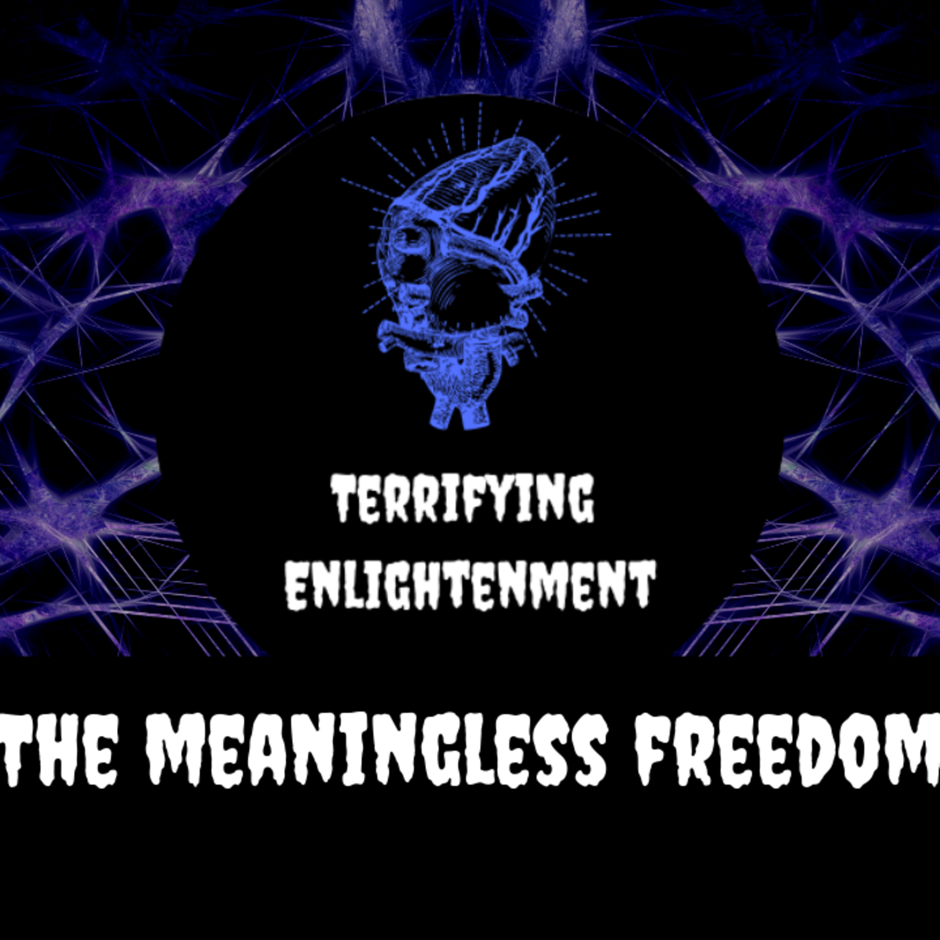 Terrifying Enlightenment #7 | The Meaningless Freedom