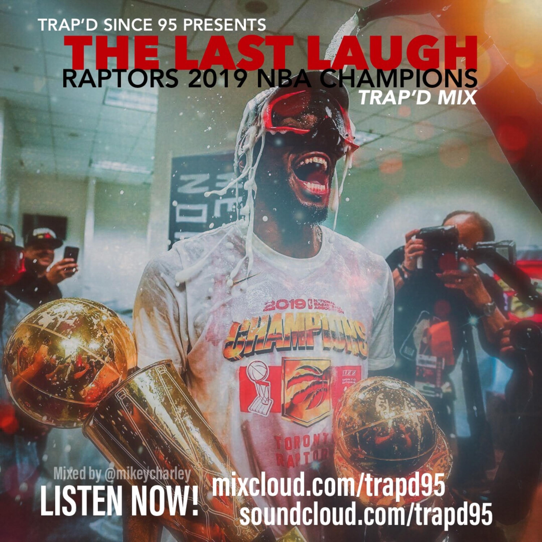 TCAO BONUS: TRAP'D Mix - The Last Laugh: Raptors 2019 NBA Champions