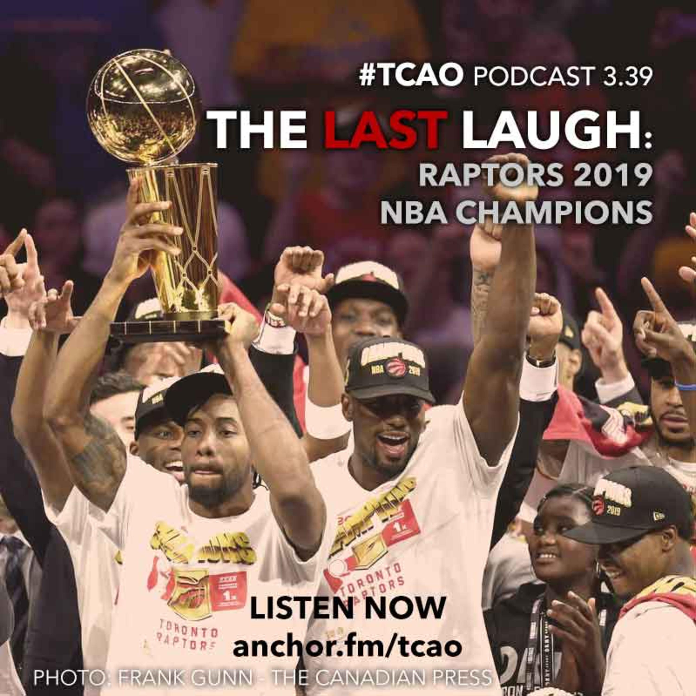 TCAO 3.39 - The Last Laugh (Raptors 2019 NBA Champions) - #TCAO Raptors Fans Podcast 190619