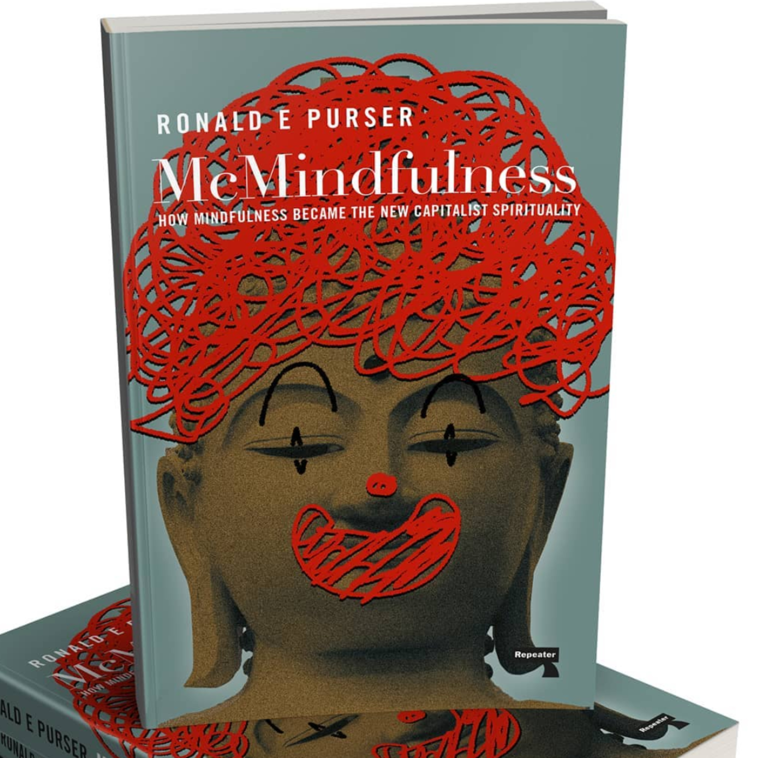 34 - McMindfulness: The New Capitalist Spirituality with Ron Purser