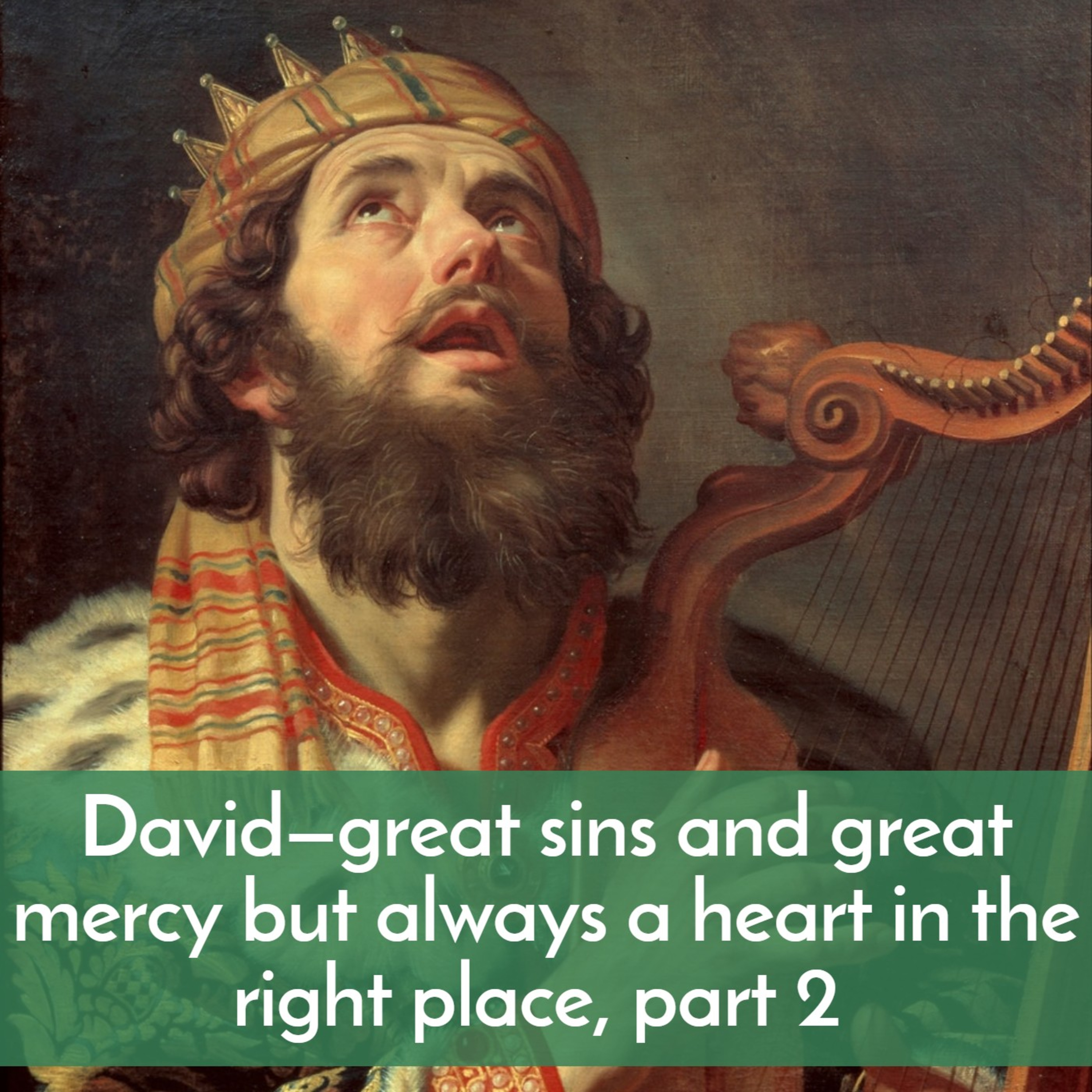 #32 David—great sins and great mercy but always a heart in the right place, part 2