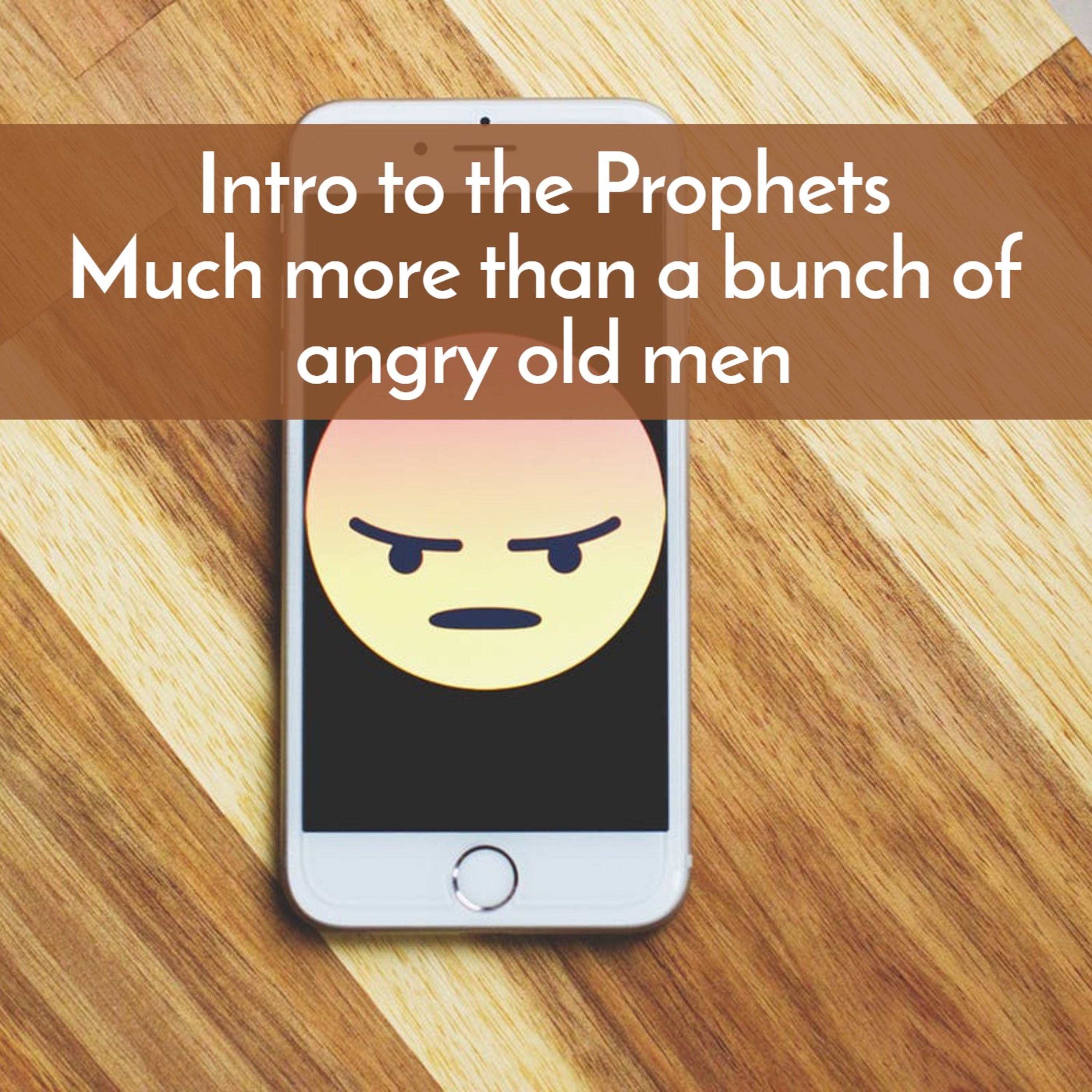 #35 Intro to the Prophets--much more than a bunch of angry old men