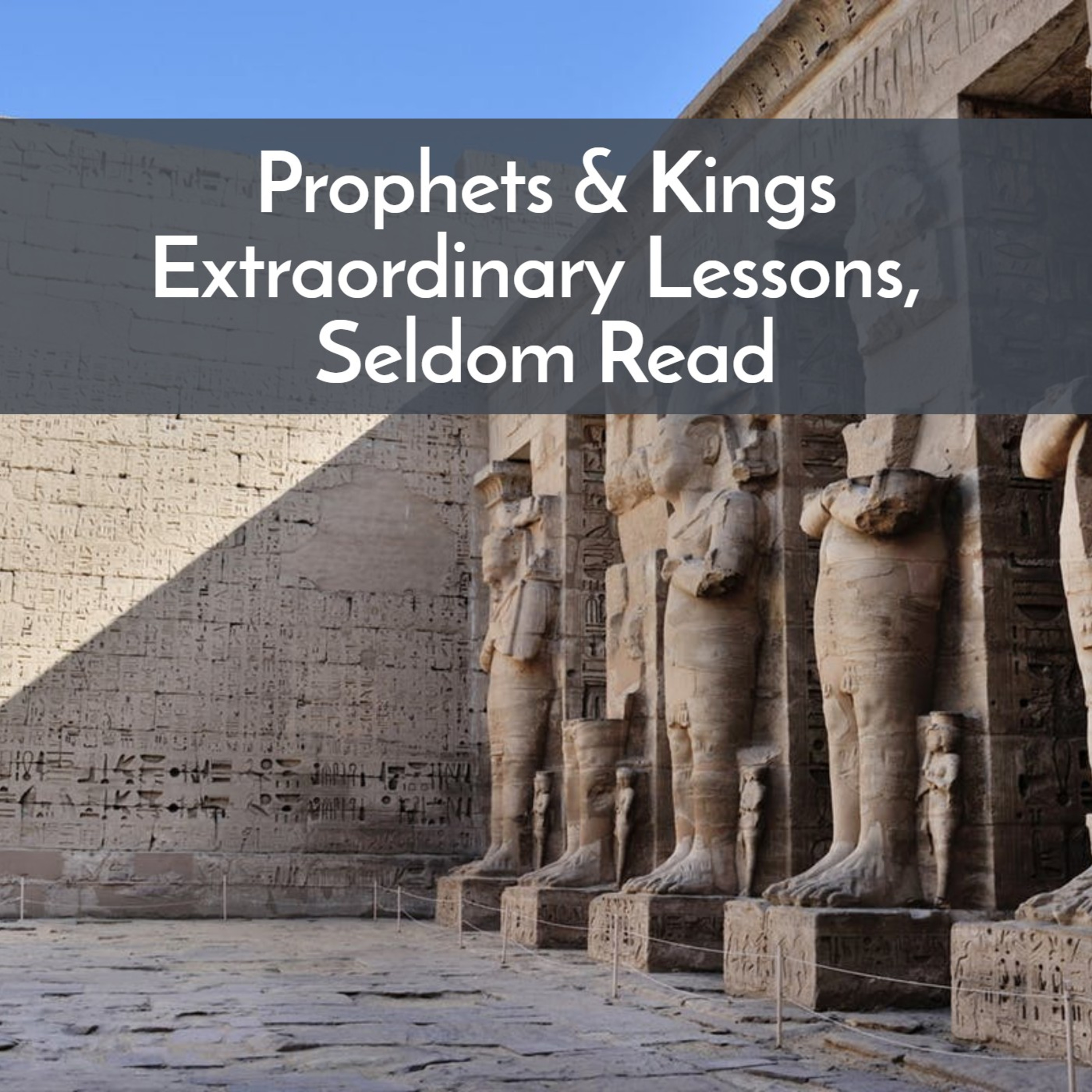 #38 Prophets & King, Extraordinary Lessons, Seldom Read