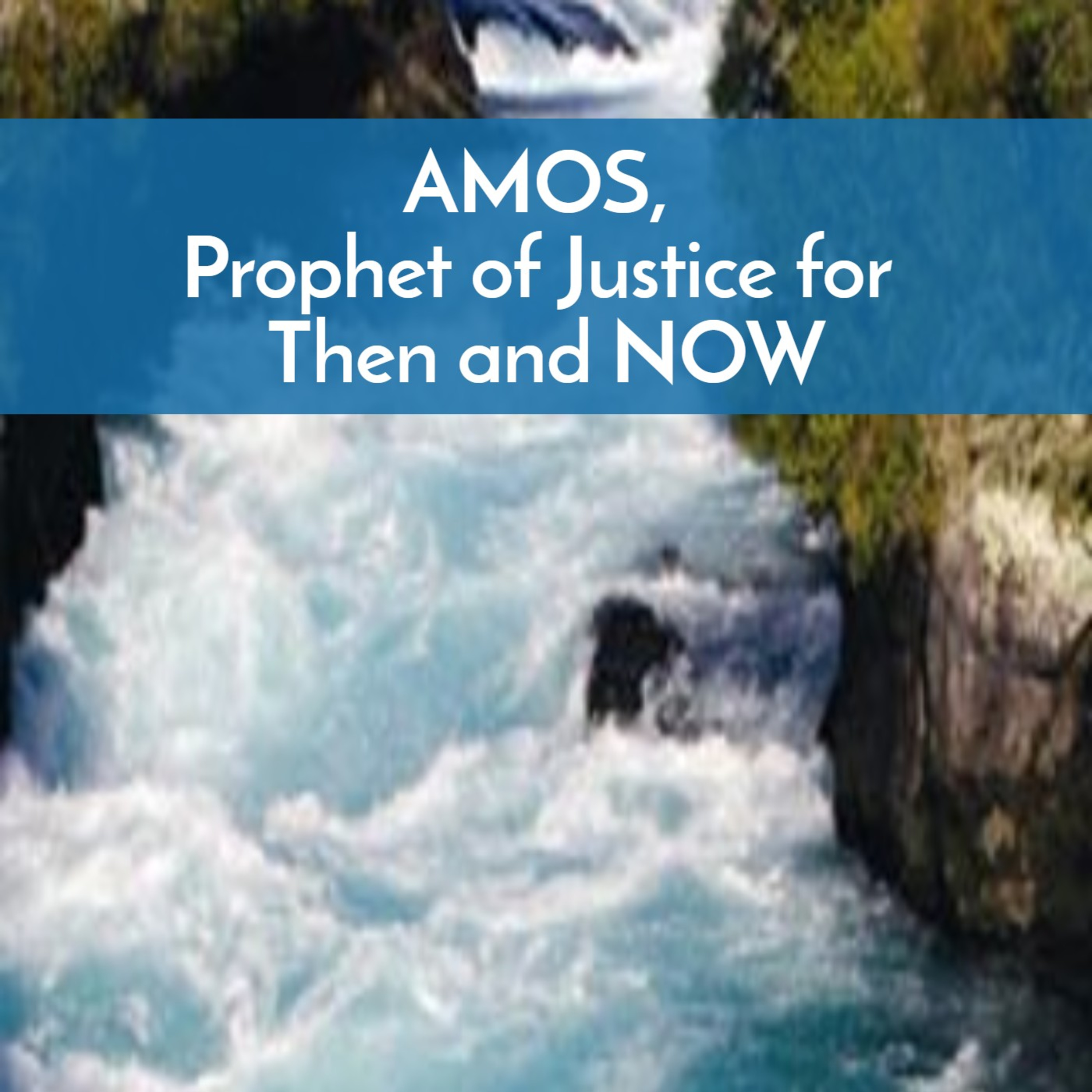 #40 Amos, Prophet of Justice, then and NOW
