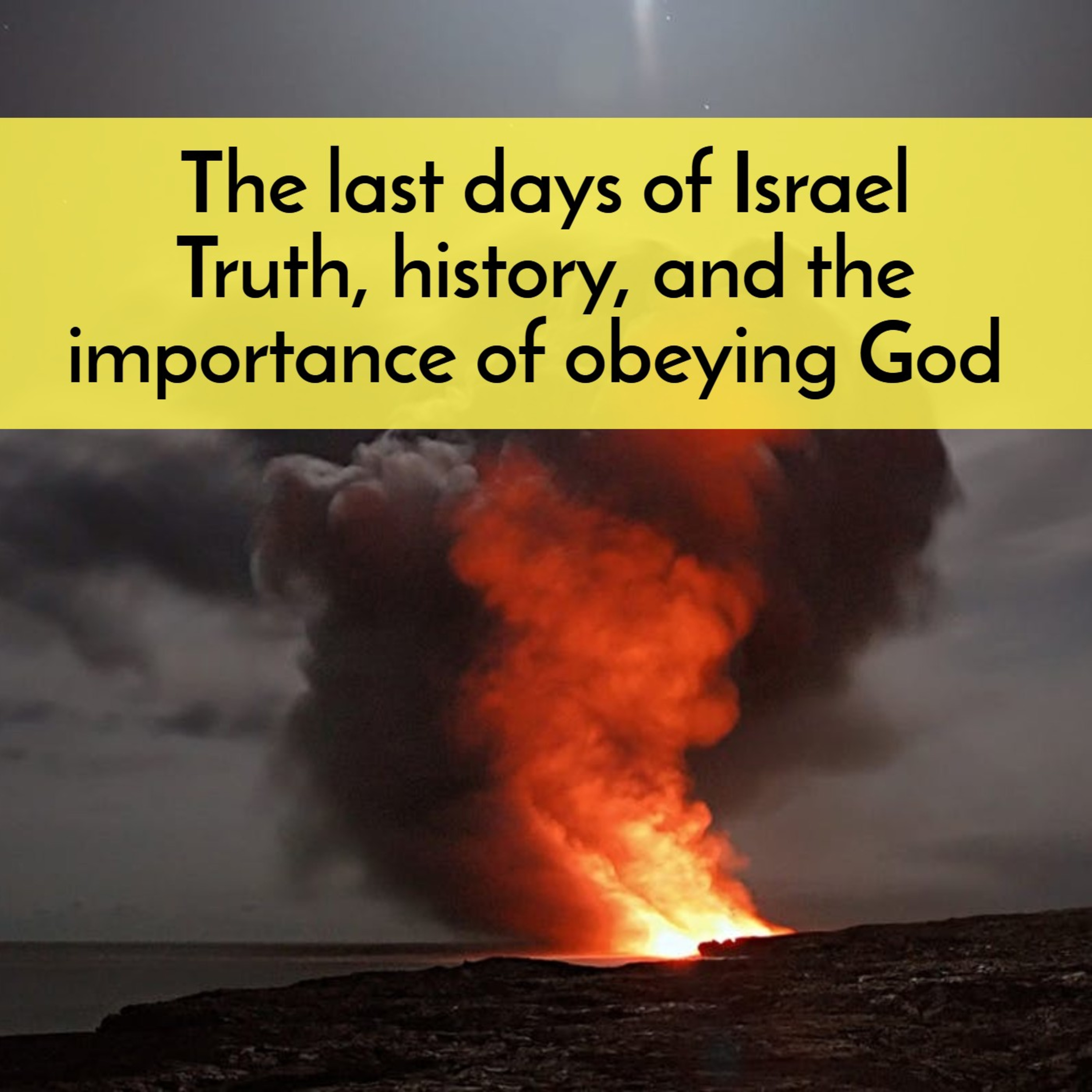 #43 The last days of Israel and what they teach us about truth, history, and the importance of obeying God