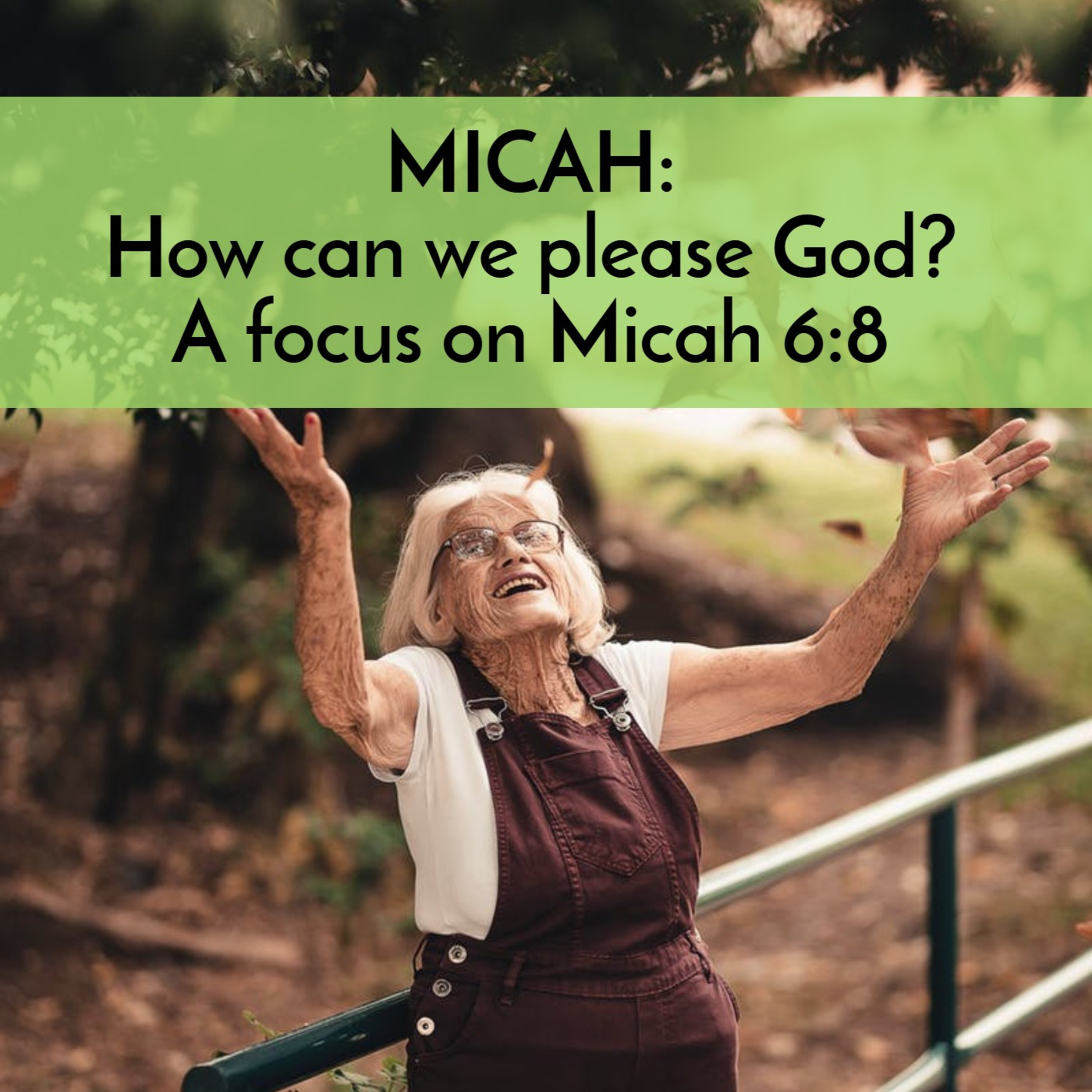 #44 MICAH: How can we please God? The eternally important question with a Focus on Micah 6:8
