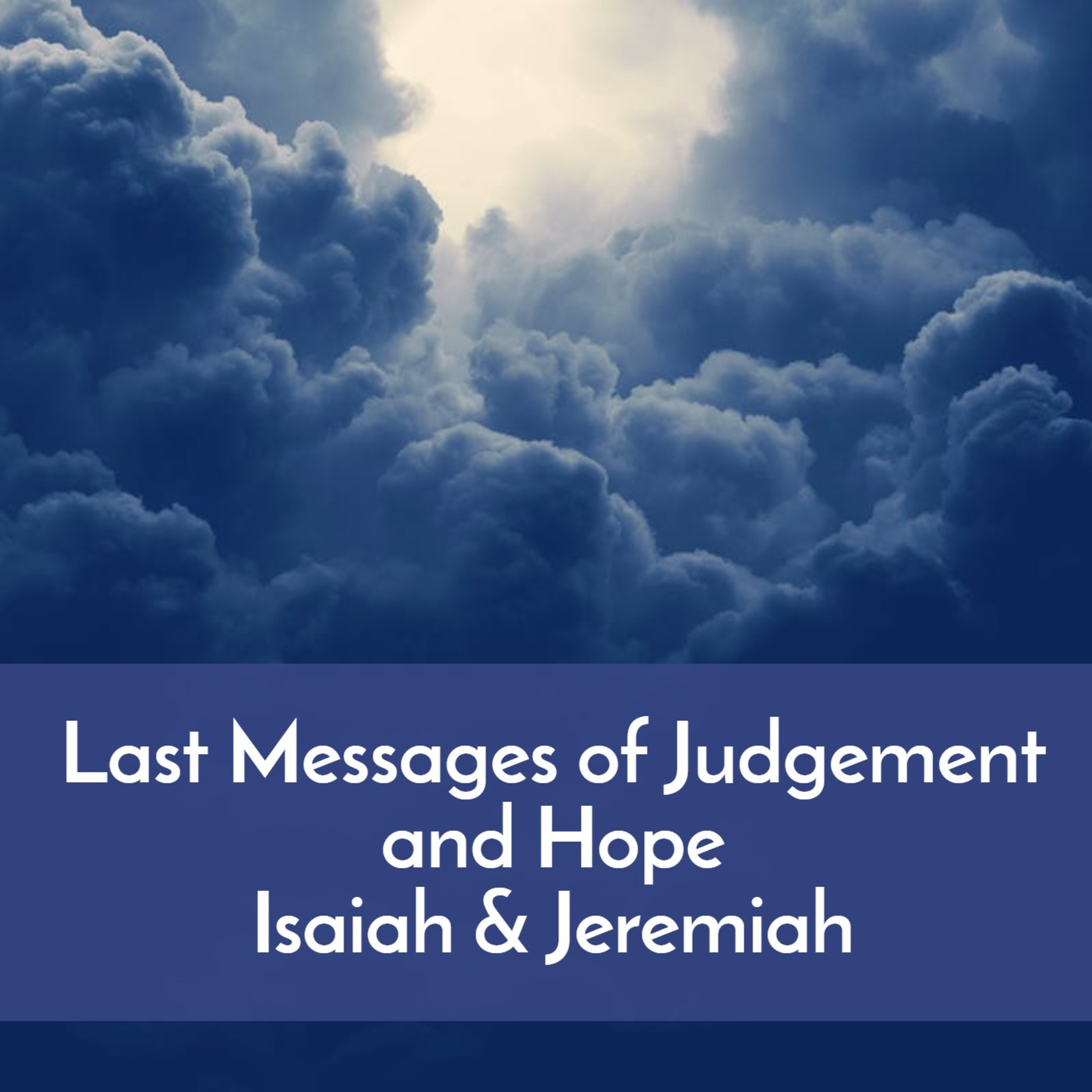 #45 Last messages of judgment and hope--Isaiah & Jeremiah