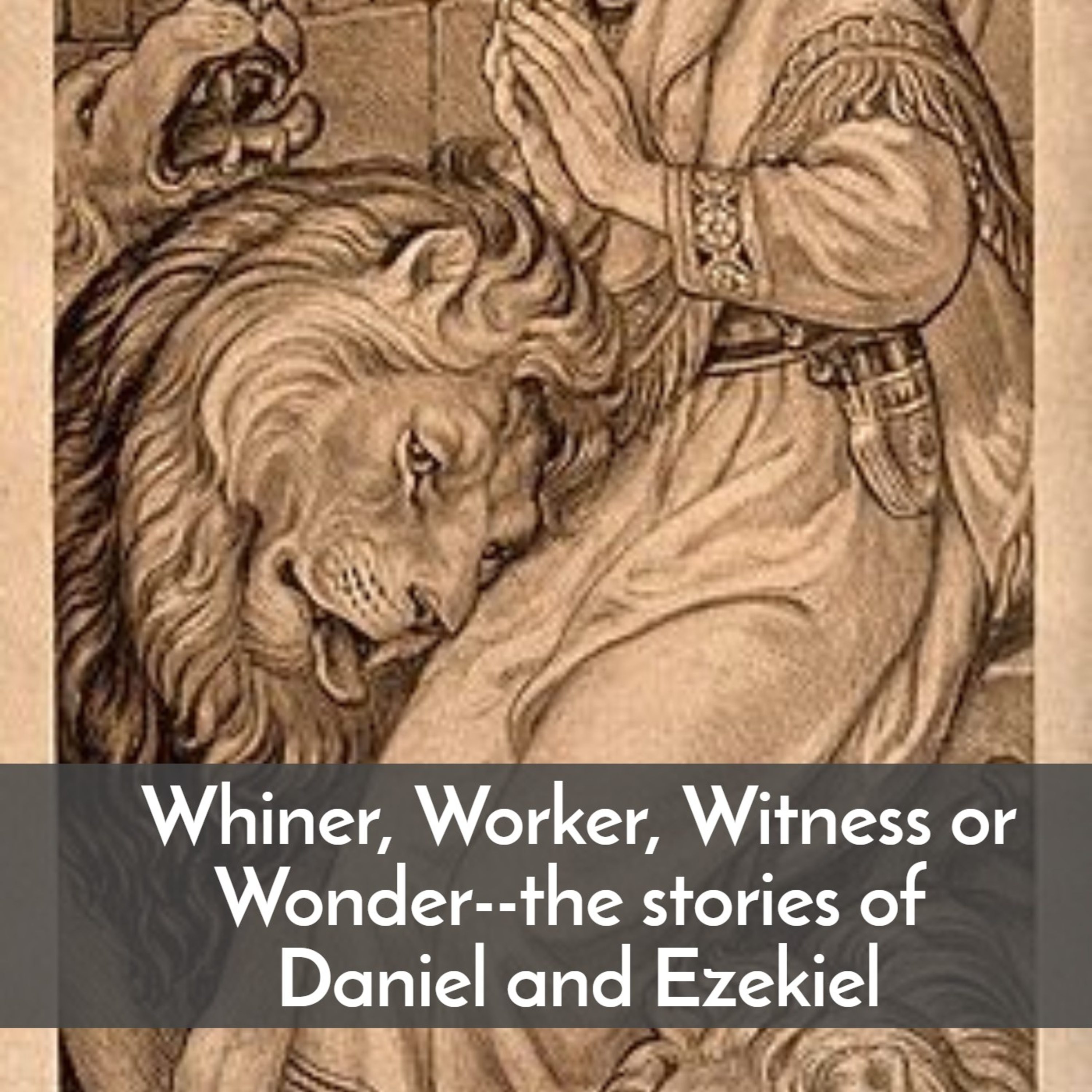 #48 Whiner, Worker, Witness, or Wonder? Ezekiel and Daniel, lessons learned