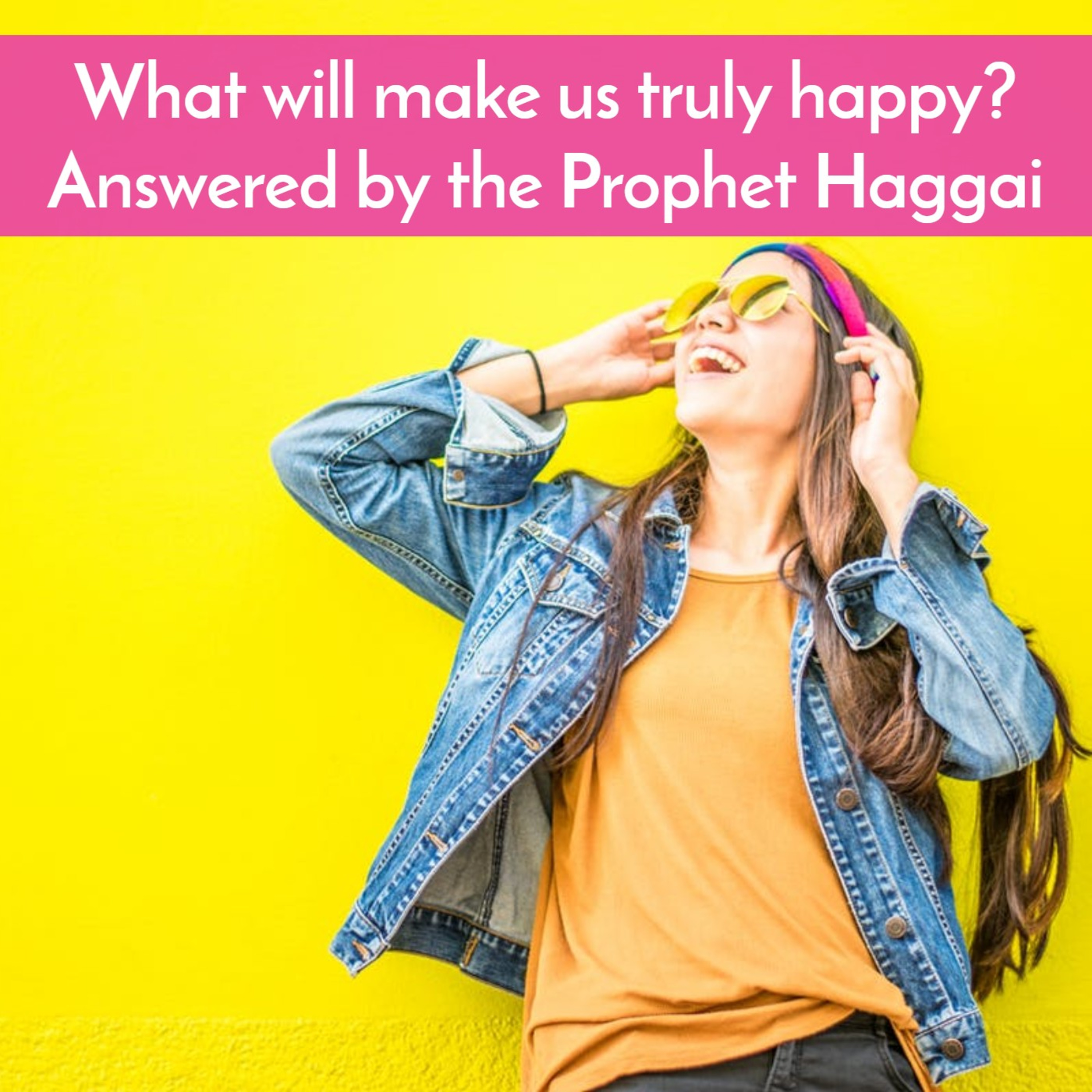 #50 What will make us truly happy? Answered by the Prophet Haggai