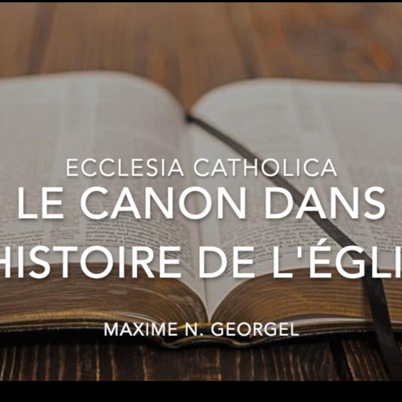 Ecclesia Catholica #5 : Le canon dans l'histoire de l'Église