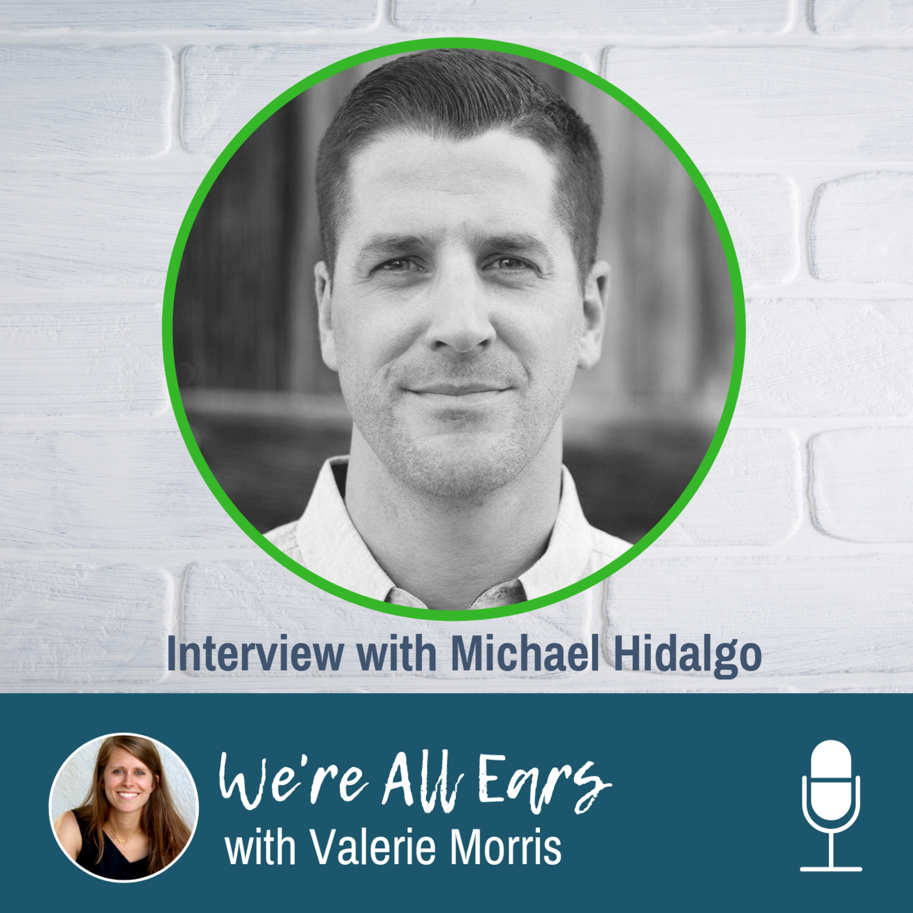 We're All Ears Interview Series: Sharing Our Message With Wisdom With Michael Hidalgo