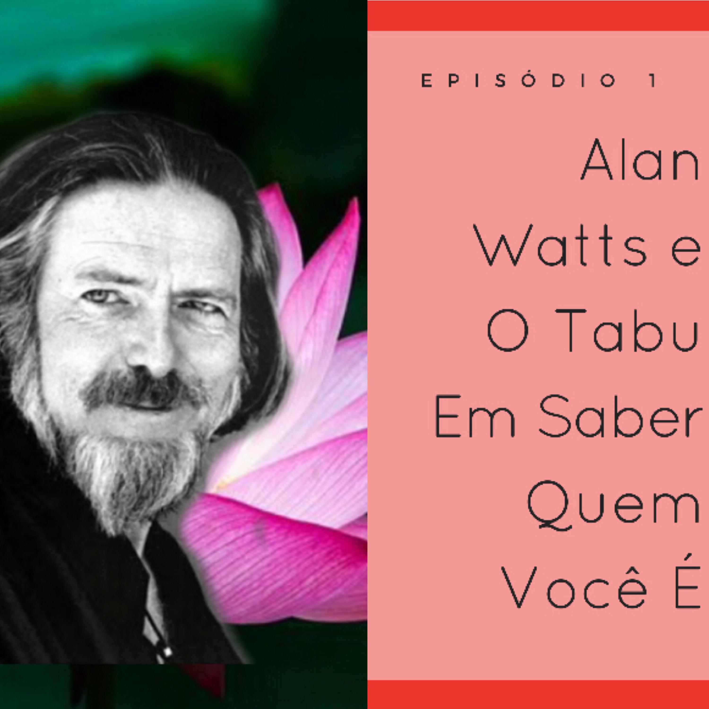 Alan Watts e O Tabu Em Saber Quem Você É.