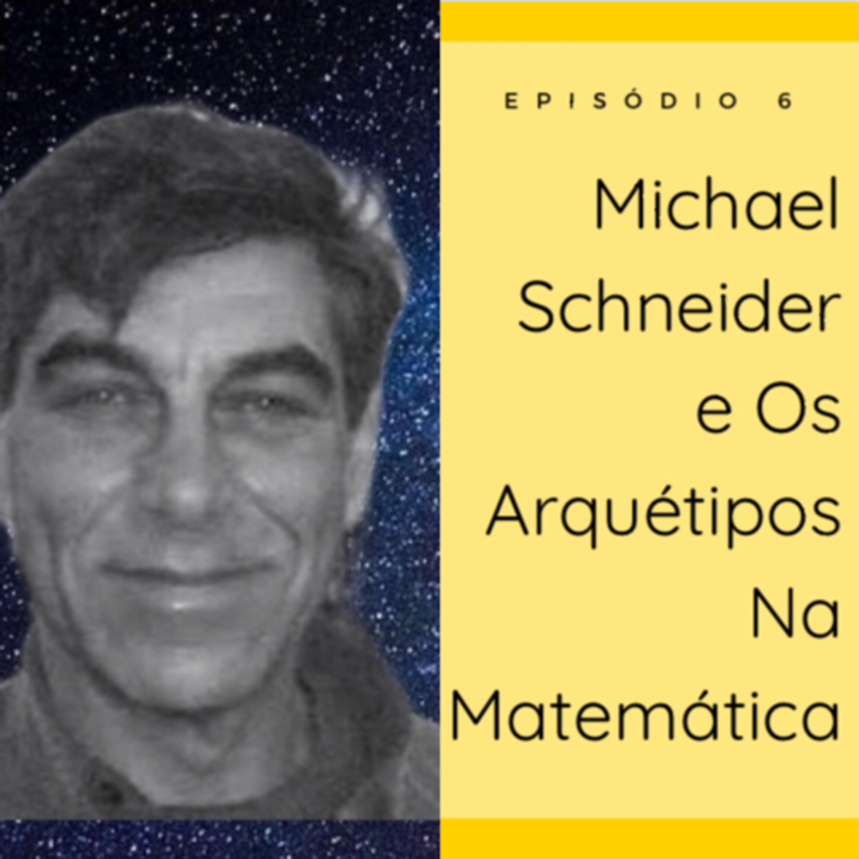 Michael Schneider e Os Arquétipos Da Matemática Na Natureza, Arte E Ciência