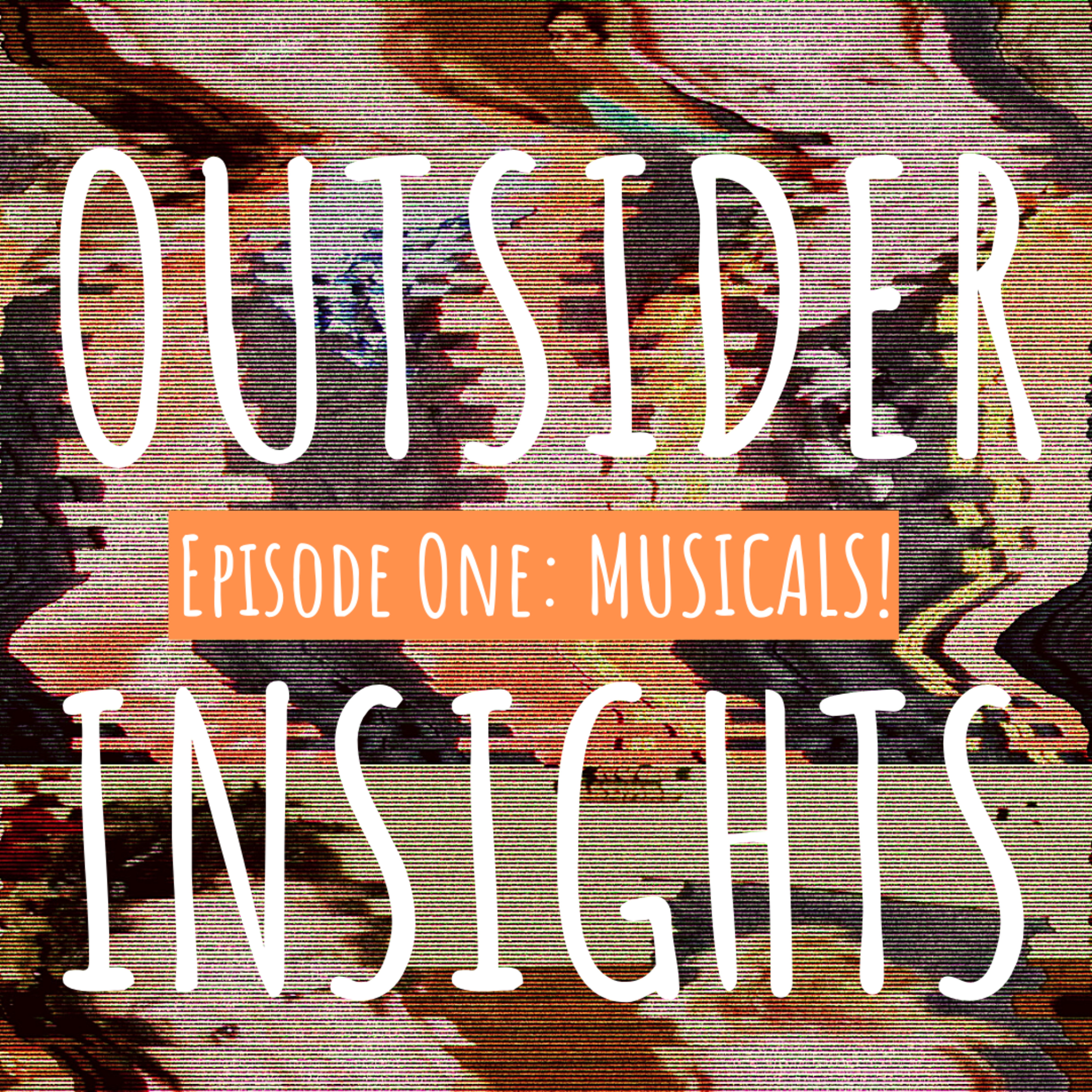 Outsider Insights, Episode #1: MUSICALS!