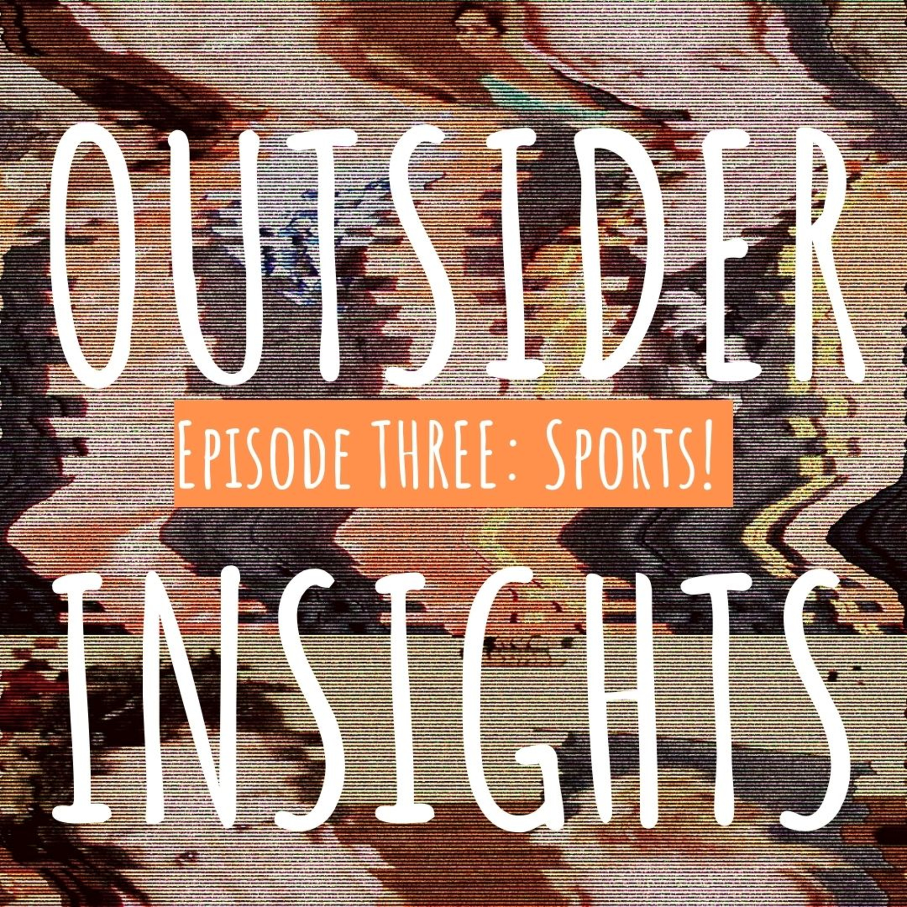 Outsider Insights, Episode #3: SPORTS!